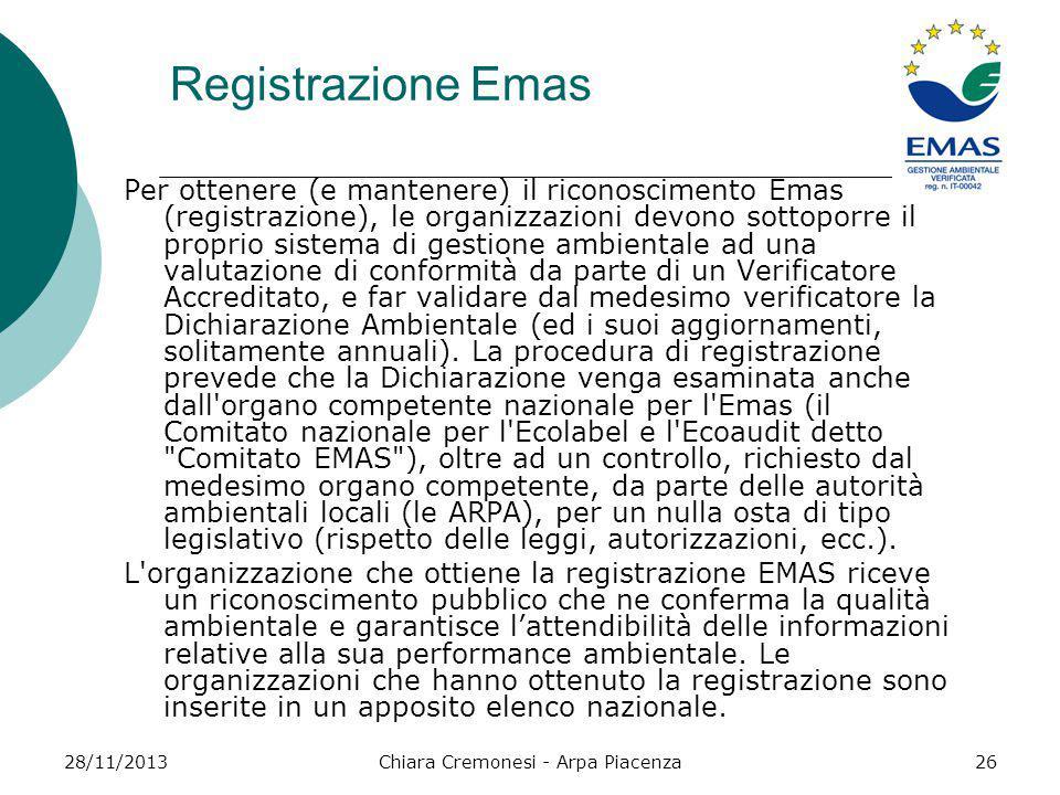 28/11/2013Chiara Cremonesi - Arpa Piacenza26 Registrazione Emas Per ottenere (e mantenere) il riconoscimento Emas (registrazione), le organizzazioni d