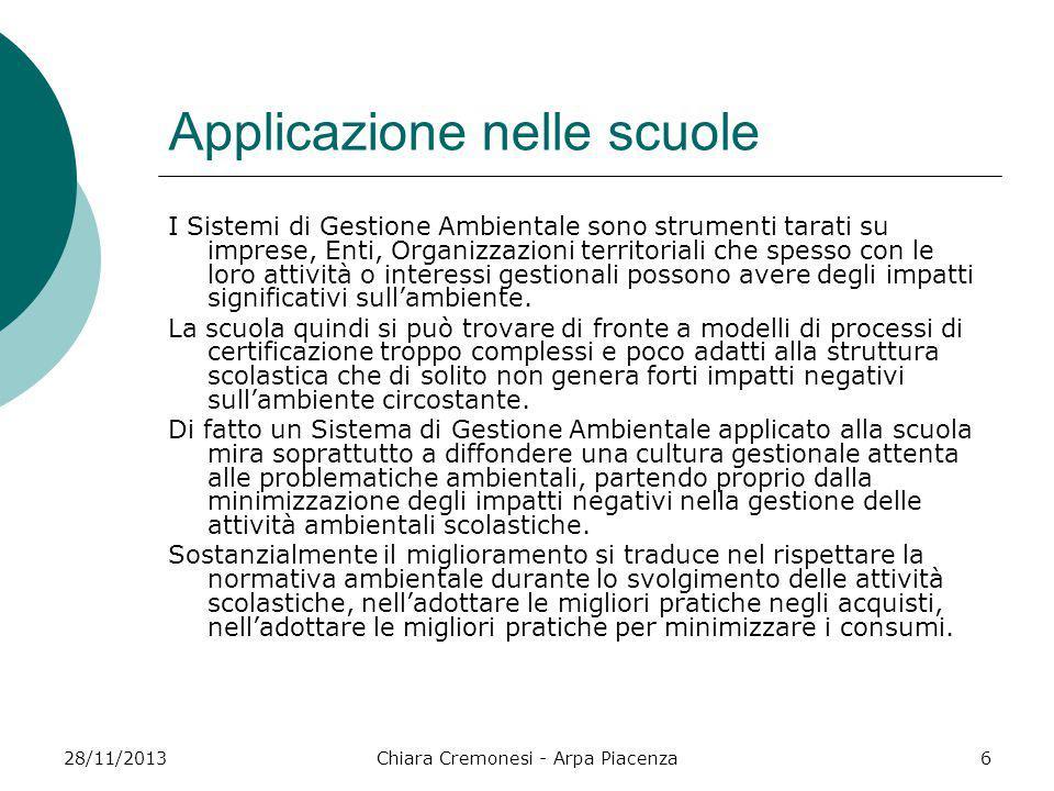 28/11/2013Chiara Cremonesi - Arpa Piacenza6 Applicazione nelle scuole I Sistemi di Gestione Ambientale sono strumenti tarati su imprese, Enti, Organiz