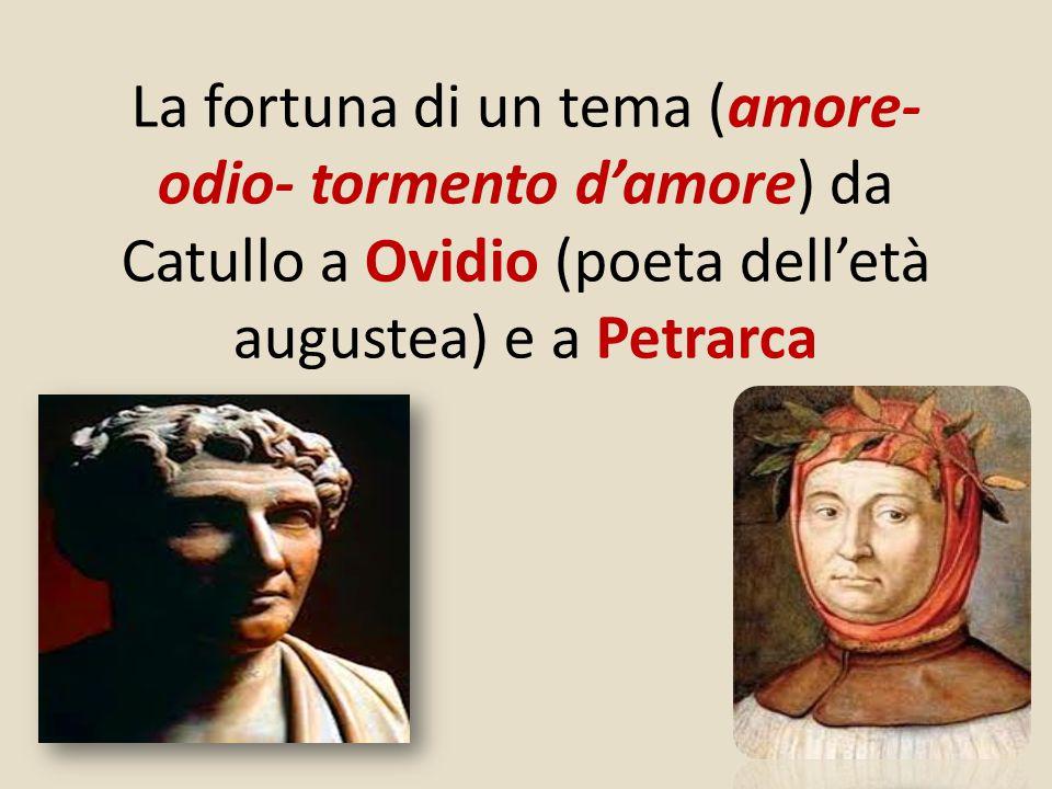 La fortuna di un tema (amore- odio- tormento d'amore) da Catullo a Ovidio (poeta dell'età augustea) e a Petrarca