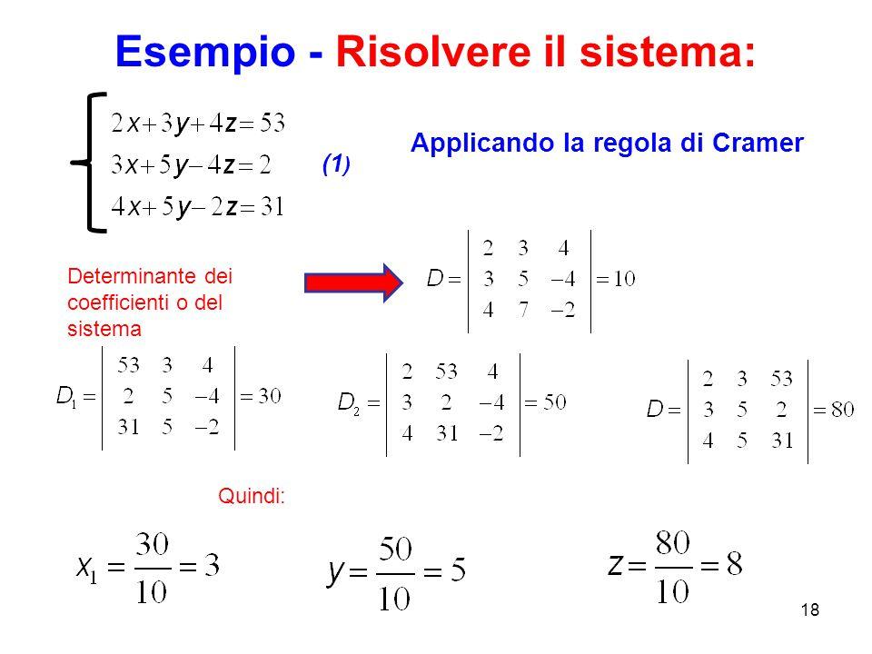 Esempio - Risolvere il sistema: 18 Determinante dei coefficienti o del sistema (1 ) Quindi: Applicando la regola di Cramer