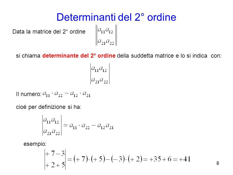 Determinanti del 2° ordine 8 Data la matrice del 2° ordine si chiama determinante del 2° ordine della suddetta matrice e lo si indica con: Il numero: