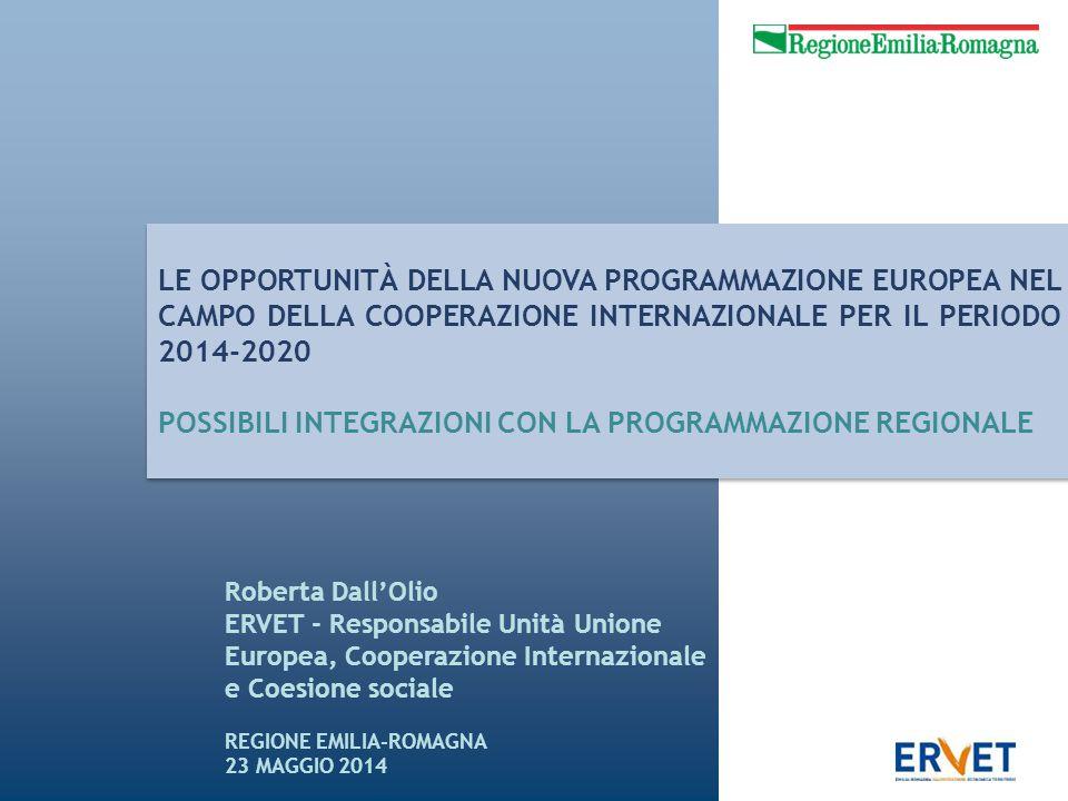 LE OPPORTUNITÀ DELLA NUOVA PROGRAMMAZIONE EUROPEA NEL CAMPO DELLA COOPERAZIONE INTERNAZIONALE PER IL PERIODO 2014-2020 POSSIBILI INTEGRAZIONI CON LA P