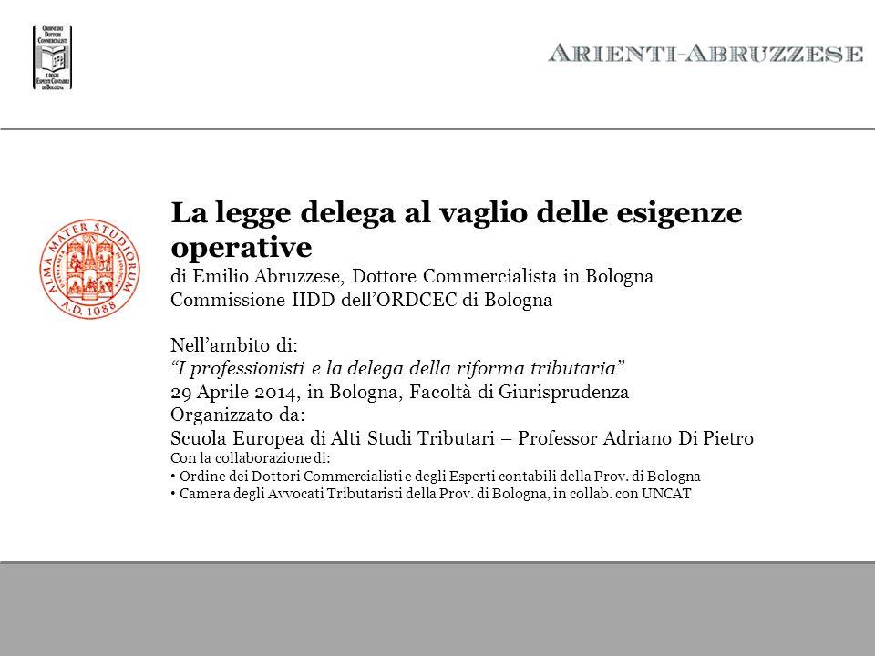 La legge delega al vaglio delle esigenze operative di Emilio Abruzzese, Dottore Commercialista in Bologna Commissione IIDD dell'ORDCEC di Bologna Nell