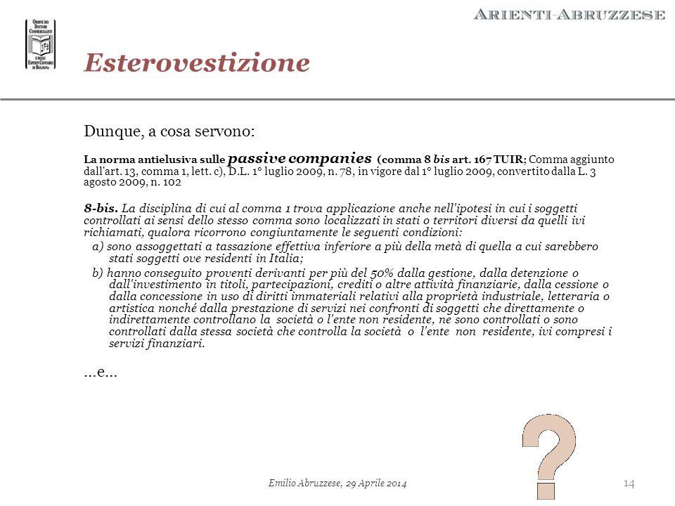Esterovestizione Dunque, a cosa servono: La norma antielusiva sulle passive companies (comma 8 bis art. 167 TUIR; Comma aggiunto dall'art. 13, comma 1