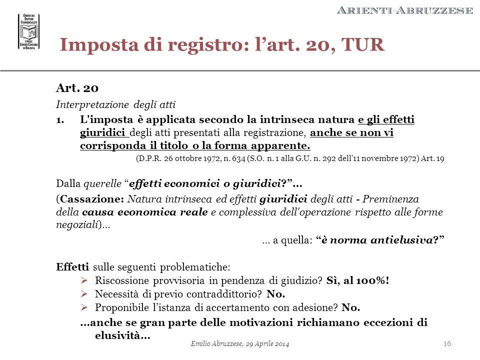 Imposta di registro: l'art. 20, TUR Art. 20 Interpretazione degli atti 1.L'imposta è applicata secondo la intrinseca natura e gli effetti giuridici de