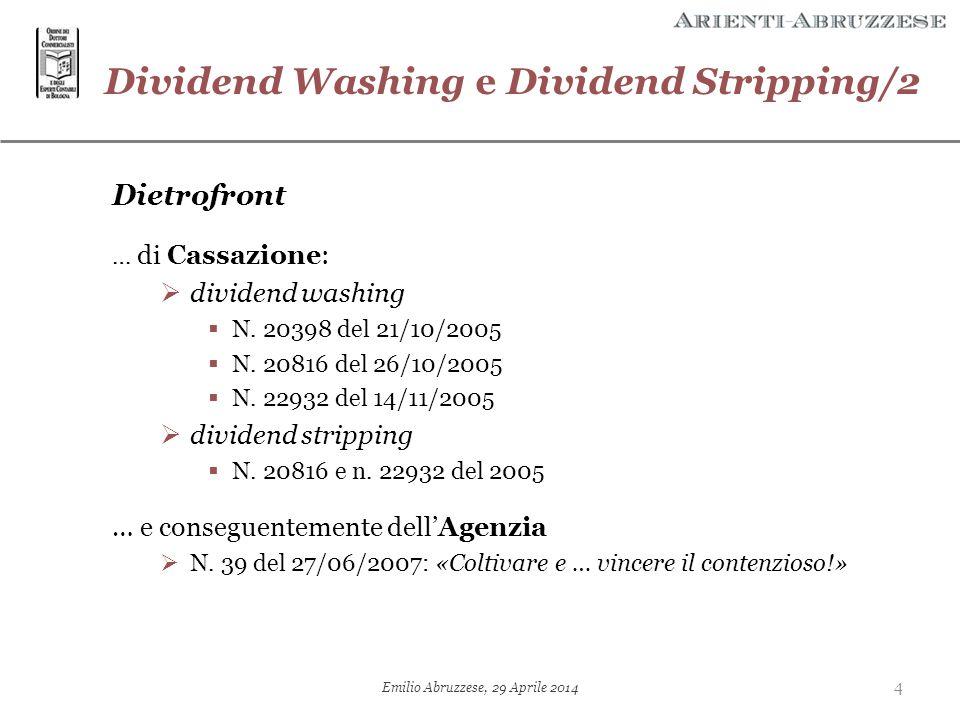 Dividend Washing e Dividend Stripping/2 Dietrofront … di Cassazione:  dividend washing  N. 20398 del 21/10/2005  N. 20816 del 26/10/2005  N. 22932