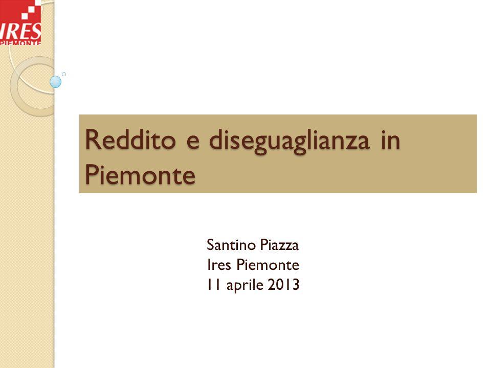 Reddito e diseguaglianza in Piemonte Santino Piazza Ires Piemonte 11 aprile 2013