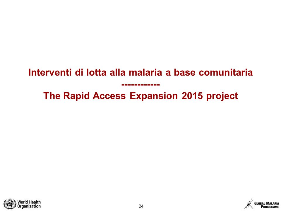 24 Interventi di lotta alla malaria a base comunitaria ------------ The Rapid Access Expansion 2015 project
