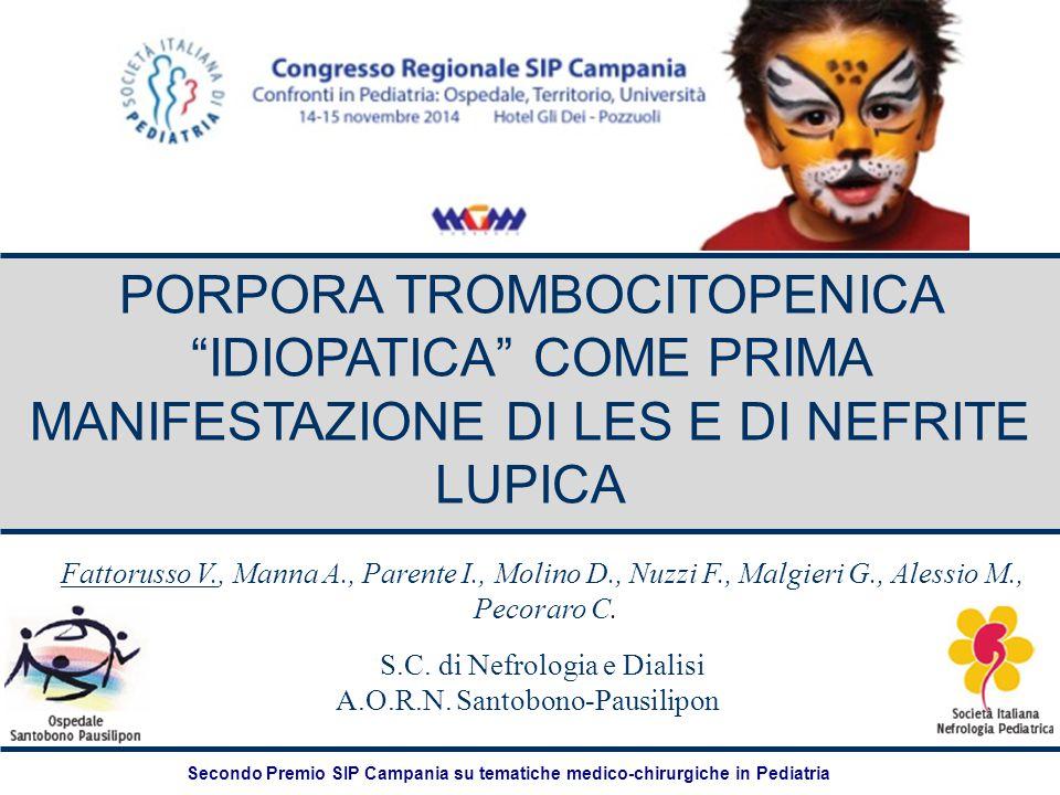 """PORPORA TROMBOCITOPENICA """"IDIOPATICA"""" COME PRIMA MANIFESTAZIONE DI LES E DI NEFRITE LUPICA Fattorusso V., Manna A., Parente I., Molino D., Nuzzi F., M"""