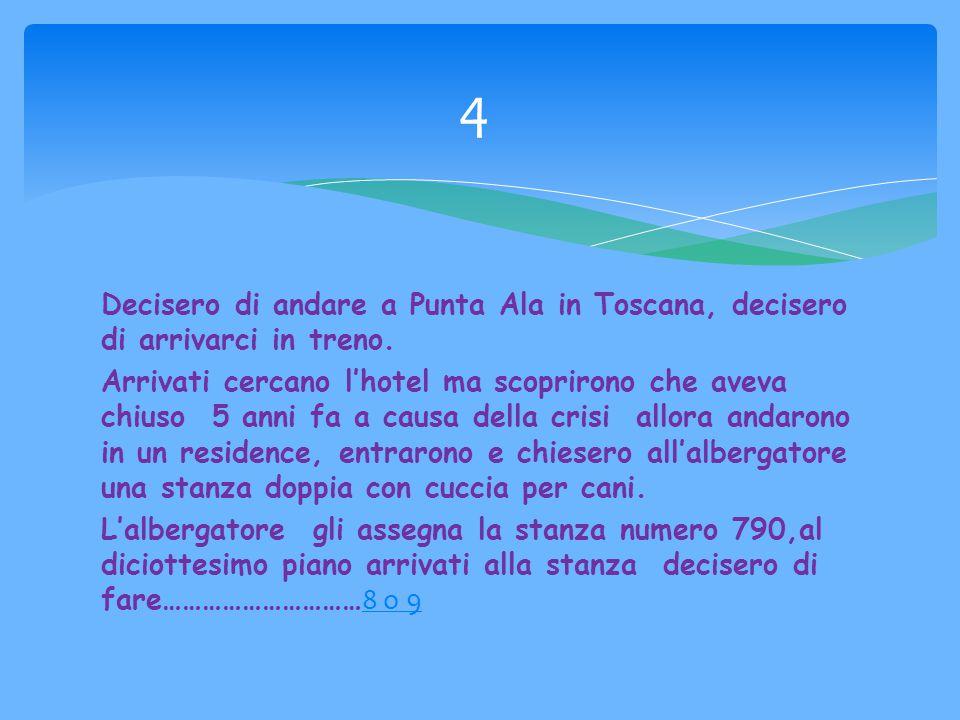 Decisero di andare a Punta Ala in Toscana, decisero di arrivarci in treno.