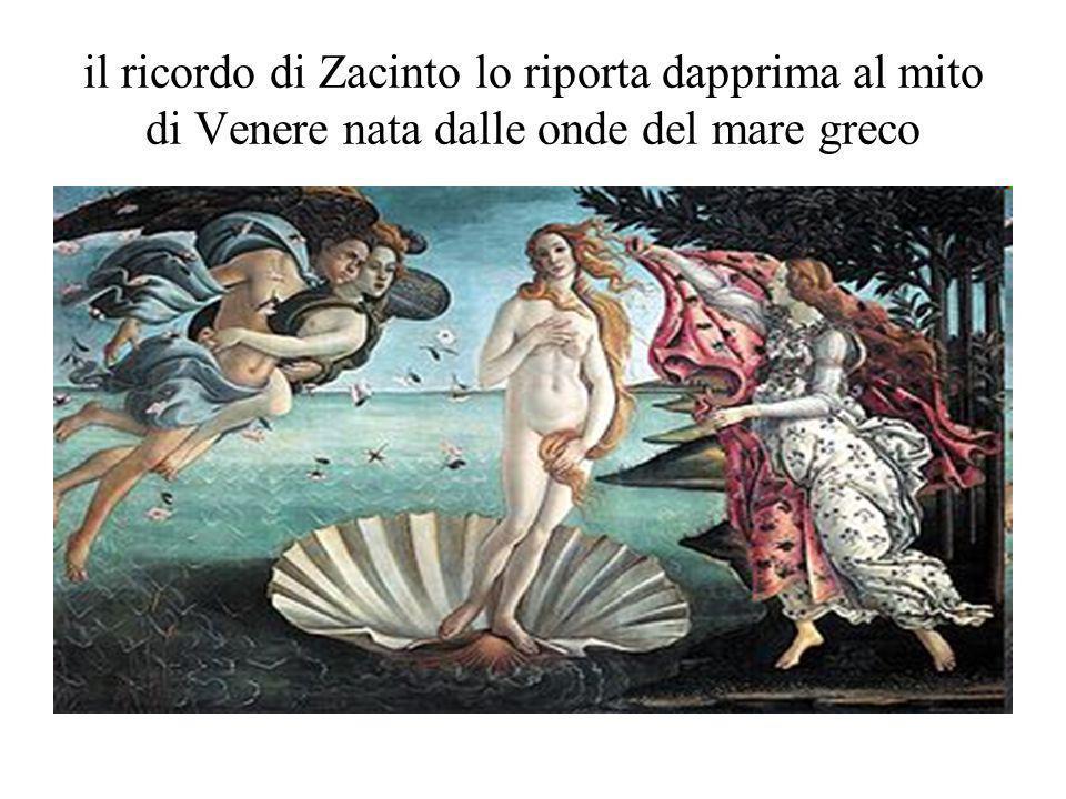 il ricordo di Zacinto lo riporta dapprima al mito di Venere nata dalle onde del mare greco