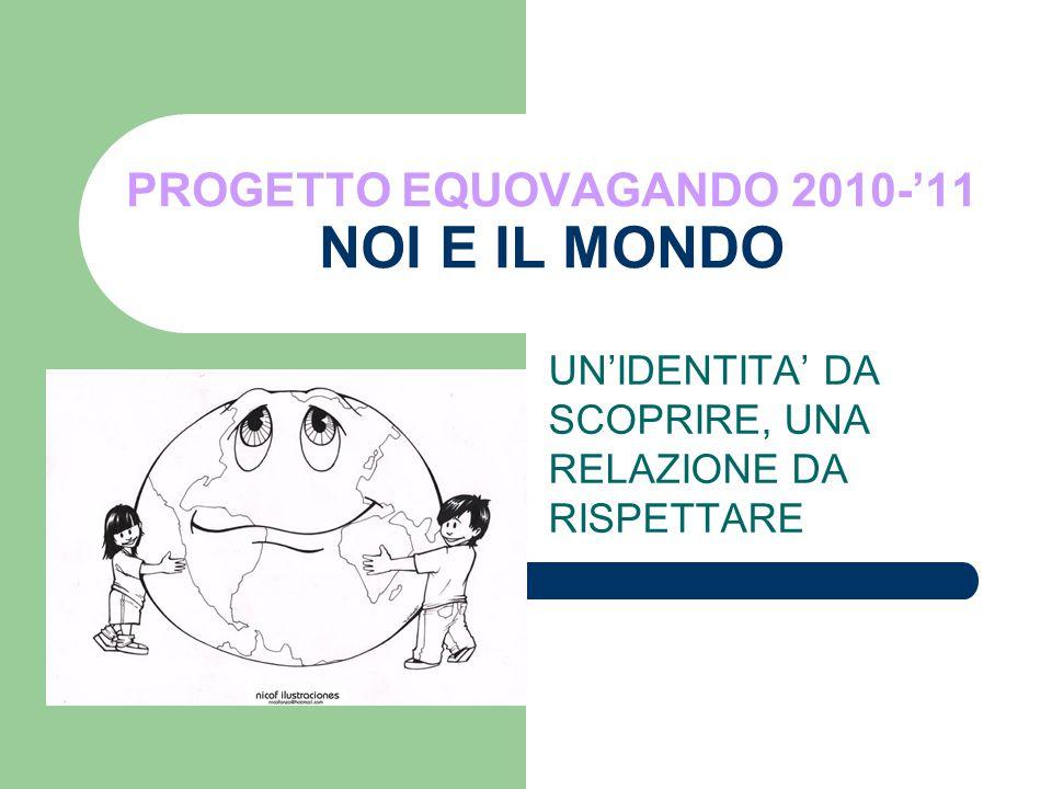 PROGETTO EQUOVAGANDO 2010-'11 NOI E IL MONDO UN'IDENTITA' DA SCOPRIRE, UNA RELAZIONE DA RISPETTARE