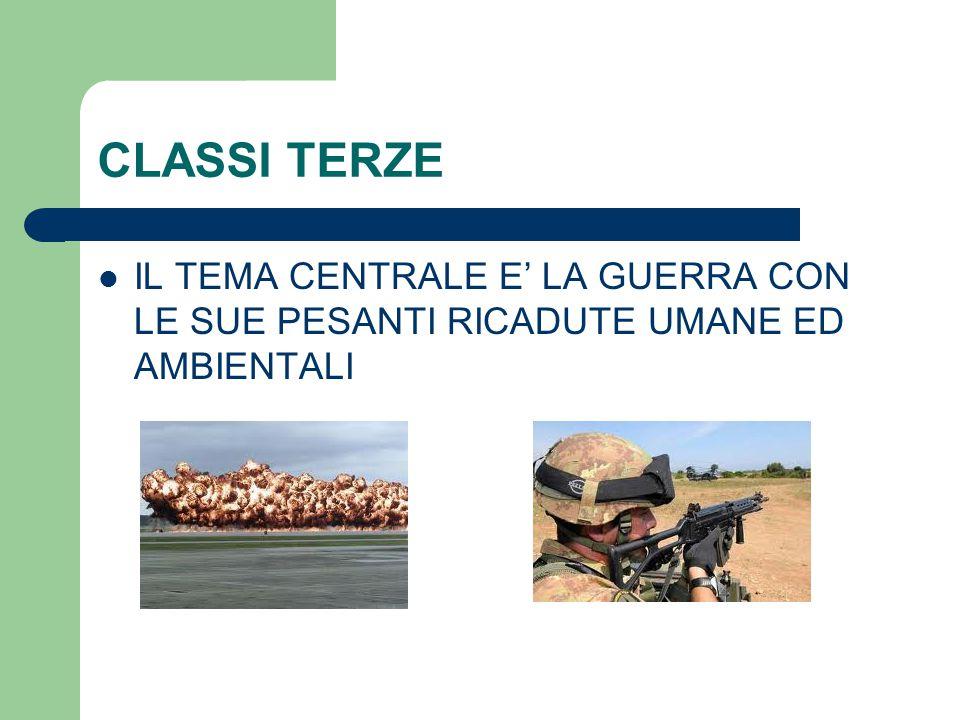 CLASSI TERZE IL TEMA CENTRALE E' LA GUERRA CON LE SUE PESANTI RICADUTE UMANE ED AMBIENTALI