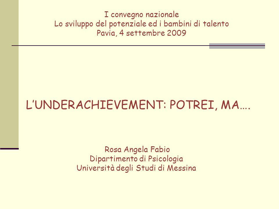 L'UNDERACHIEVEMENT: POTREI, MA…. Rosa Angela Fabio Dipartimento di Psicologia Università degli Studi di Messina I convegno nazionale Lo sviluppo del p