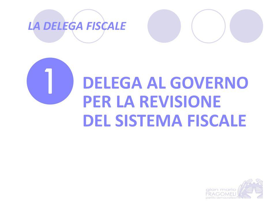 LA DELEGA FISCALE DELEGA AL GOVERNO PER LA REVISIONE DEL SISTEMA FISCALE