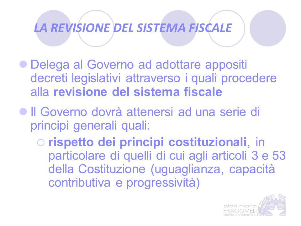 LA REVISIONE DEL SISTEMA FISCALE Delega al Governo ad adottare appositi decreti legislativi attraverso i quali procedere alla revisione del sistema fi