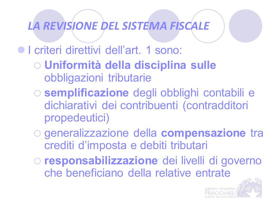 LA REVISIONE DEL SISTEMA FISCALE I criteri direttivi dell'art. 1 sono:  Uniformità della disciplina sulle obbligazioni tributarie  semplificazione d