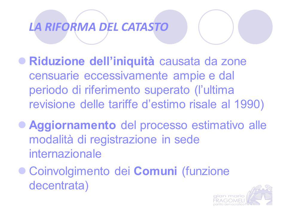 LA RIFORMA DEL CATASTO Riduzione dell'iniquità causata da zone censuarie eccessivamente ampie e dal periodo di riferimento superato (l'ultima revision
