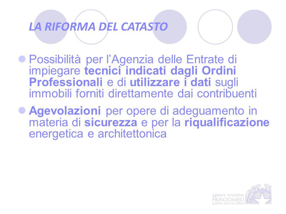 LA RIFORMA DEL CATASTO Possibilità per l'Agenzia delle Entrate di impiegare tecnici indicati dagli Ordini Professionali e di utilizzare i dati sugli i