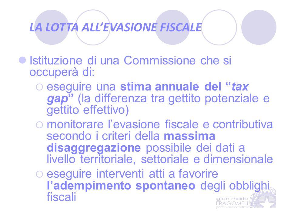 """LA LOTTA ALL'EVASIONE FISCALE Istituzione di una Commissione che si occuperà di:  eseguire una stima annuale del """"tax gap"""" (la differenza tra gettito"""