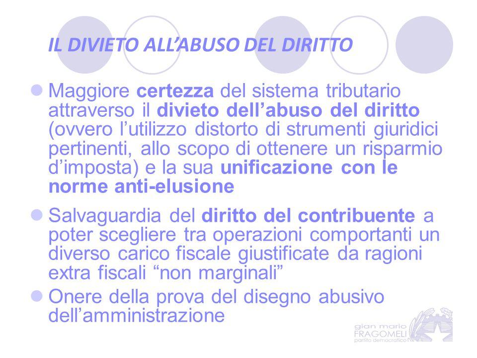 IL DIVIETO ALL'ABUSO DEL DIRITTO Maggiore certezza del sistema tributario attraverso il divieto dell'abuso del diritto (ovvero l'utilizzo distorto di