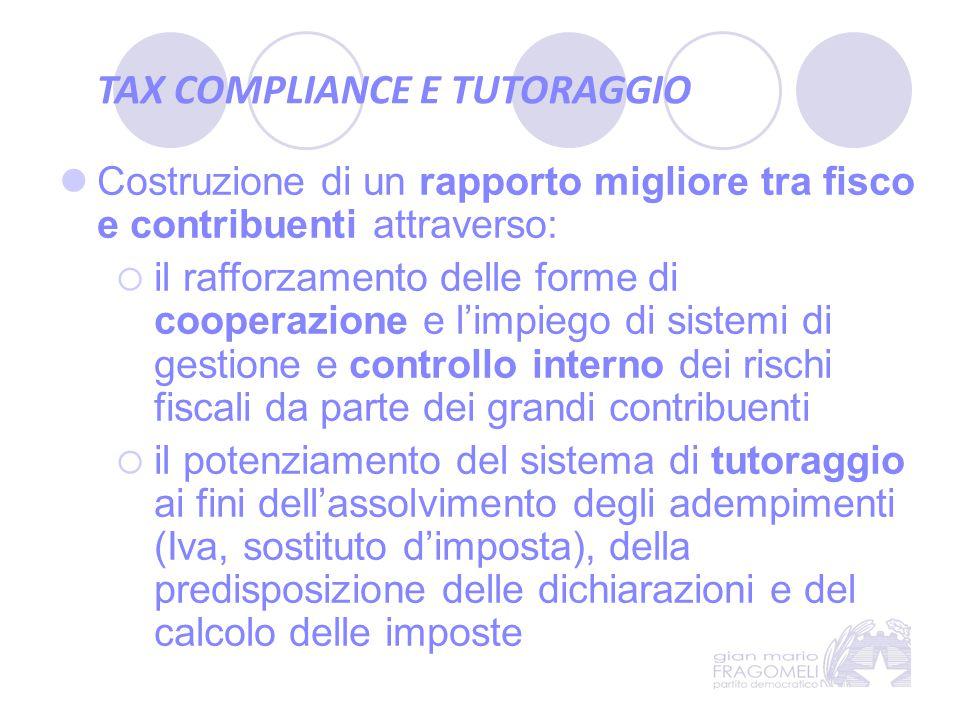 TAX COMPLIANCE E TUTORAGGIO Costruzione di un rapporto migliore tra fisco e contribuenti attraverso:  il rafforzamento delle forme di cooperazione e