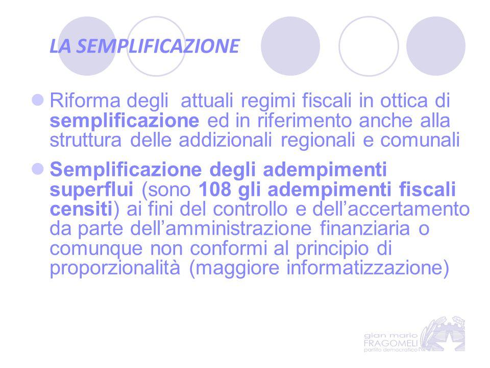 LA SEMPLIFICAZIONE Riforma degli attuali regimi fiscali in ottica di semplificazione ed in riferimento anche alla struttura delle addizionali regional
