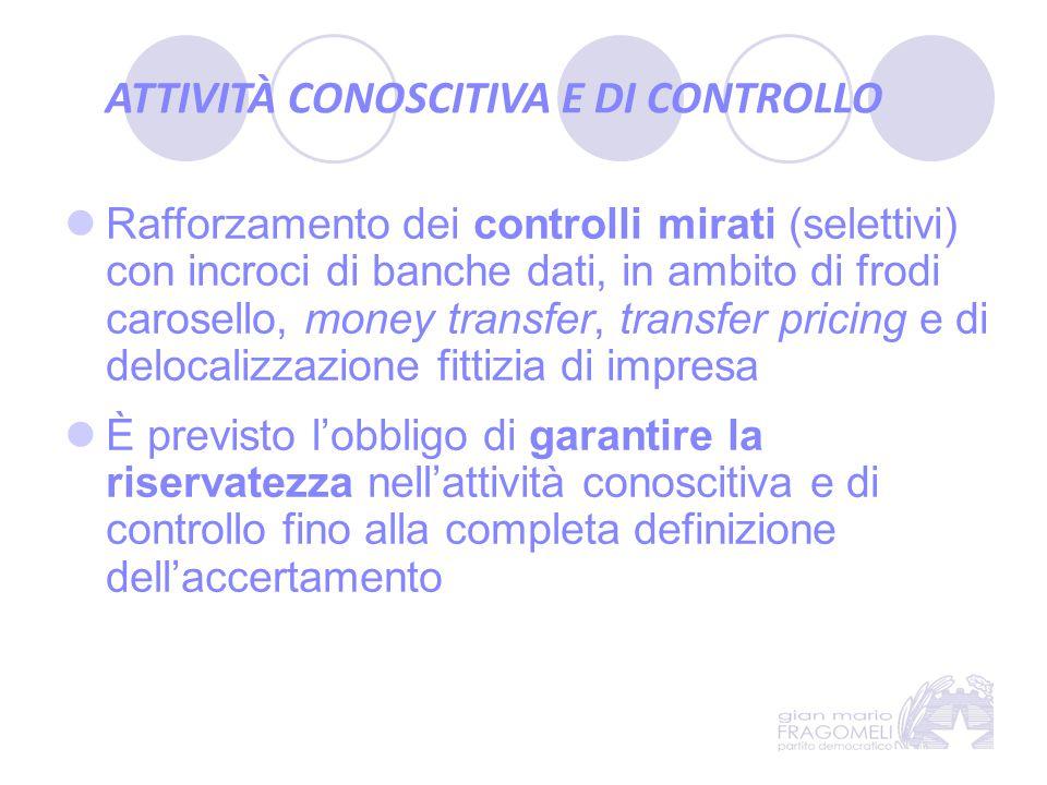 ATTIVITÀ CONOSCITIVA E DI CONTROLLO Rafforzamento dei controlli mirati (selettivi) con incroci di banche dati, in ambito di frodi carosello, money tra