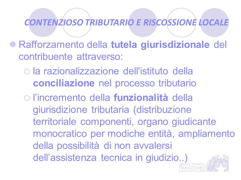 CONTENZIOSO TRIBUTARIO E RISCOSSIONE LOCALE Rafforzamento della tutela giurisdizionale del contribuente attraverso:  la razionalizzazione dell'istitu