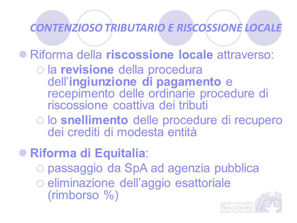 CONTENZIOSO TRIBUTARIO E RISCOSSIONE LOCALE Riforma della riscossione locale attraverso:  la revisione della procedura dell'ingiunzione di pagamento