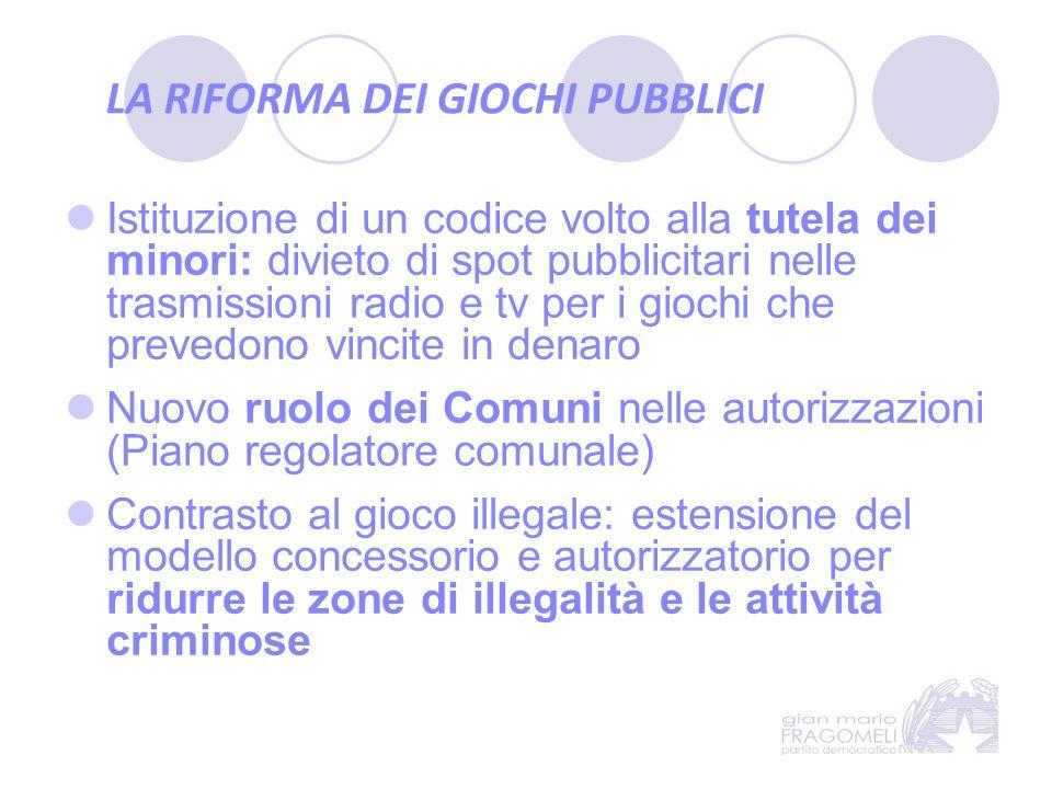 LA RIFORMA DEI GIOCHI PUBBLICI Istituzione di un codice volto alla tutela dei minori: divieto di spot pubblicitari nelle trasmissioni radio e tv per i
