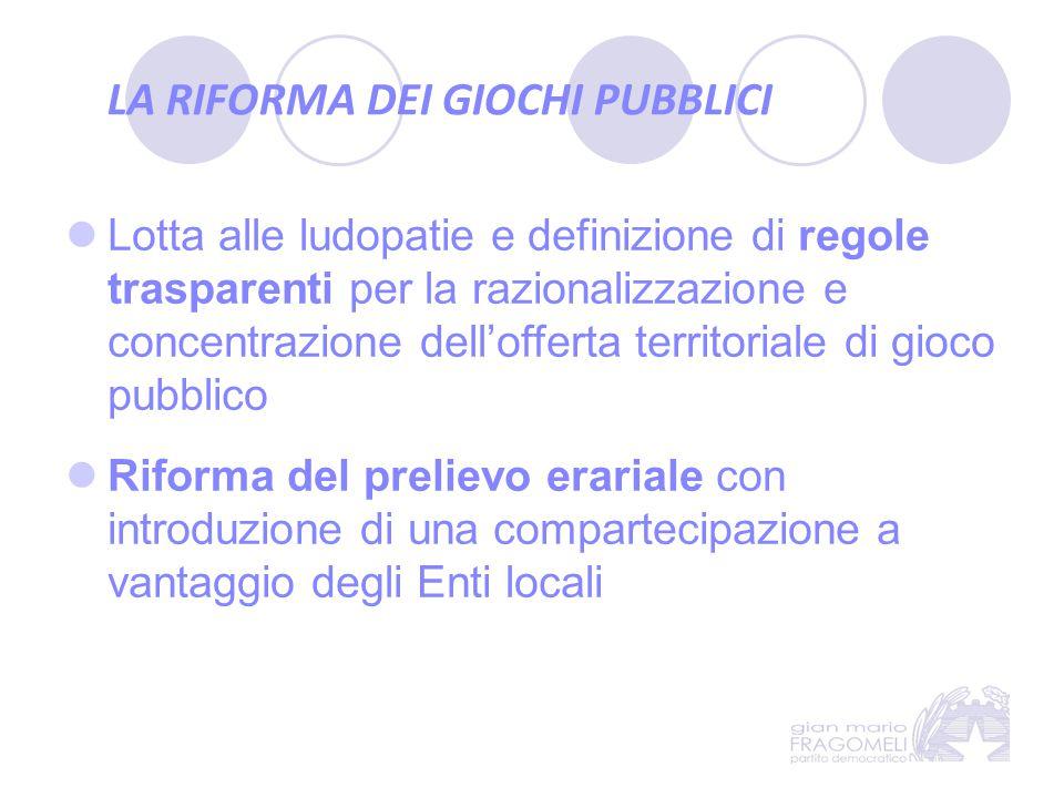 LA RIFORMA DEI GIOCHI PUBBLICI Lotta alle ludopatie e definizione di regole trasparenti per la razionalizzazione e concentrazione dell'offerta territo