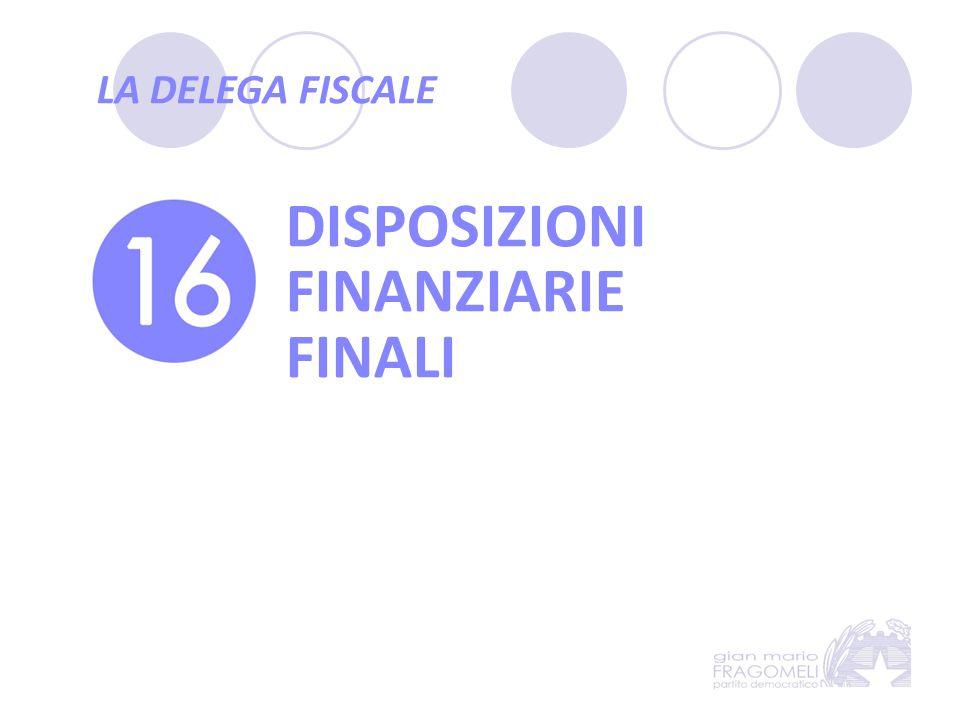LA DELEGA FISCALE DISPOSIZIONI FINANZIARIE FINALI