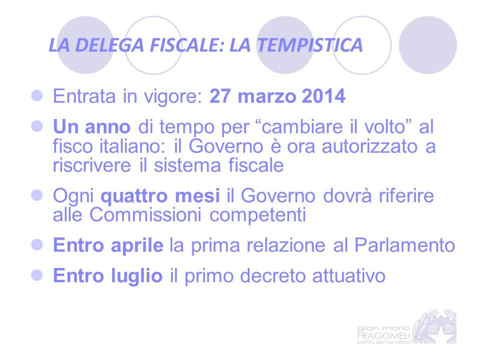 """LA DELEGA FISCALE: LA TEMPISTICA Entrata in vigore: 27 marzo 2014 Un anno di tempo per """"cambiare il volto"""" al fisco italiano: il Governo è ora autoriz"""