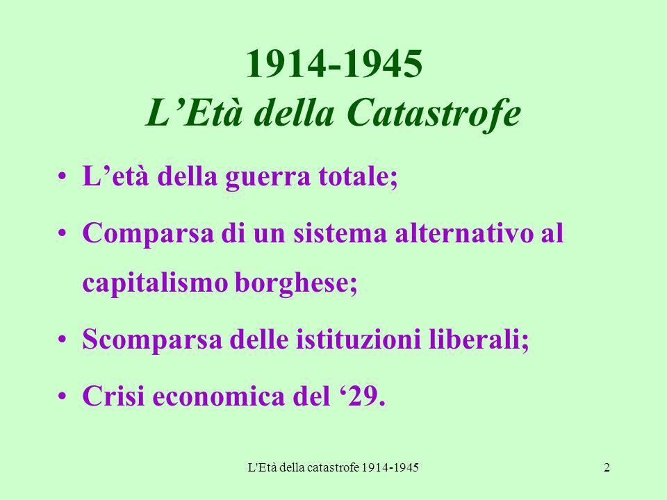 L'Età della catastrofe 1914-19452 1914-1945 L'Età della Catastrofe L'età della guerra totale; Comparsa di un sistema alternativo al capitalismo borghe