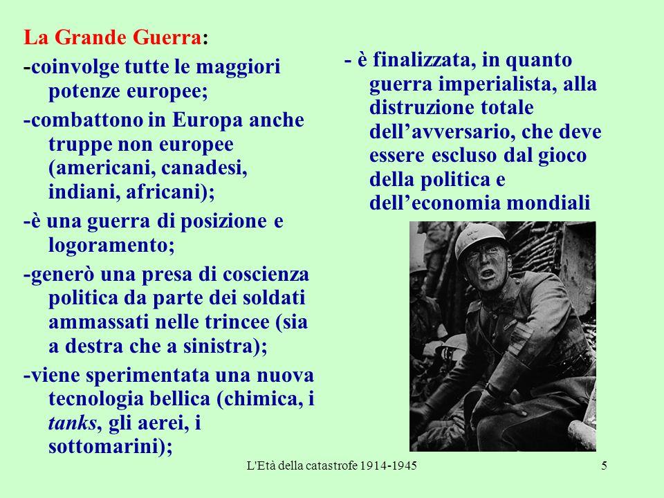 L'Età della catastrofe 1914-19455 La Grande Guerra: -coinvolge tutte le maggiori potenze europee; -combattono in Europa anche truppe non europee (amer