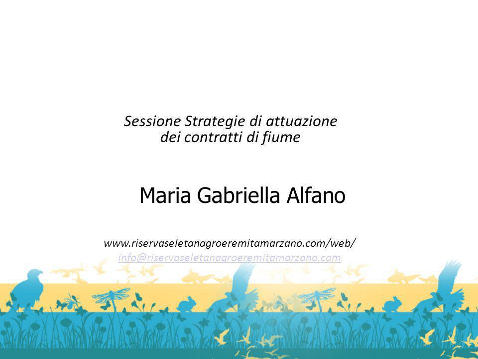 Maria Gabriella Alfano www.riservaseletanagroeremitamarzano.com/web/ info@riservaseletanagroeremitamarzano.com Sessione Strategie di attuazione dei contratti di fiume