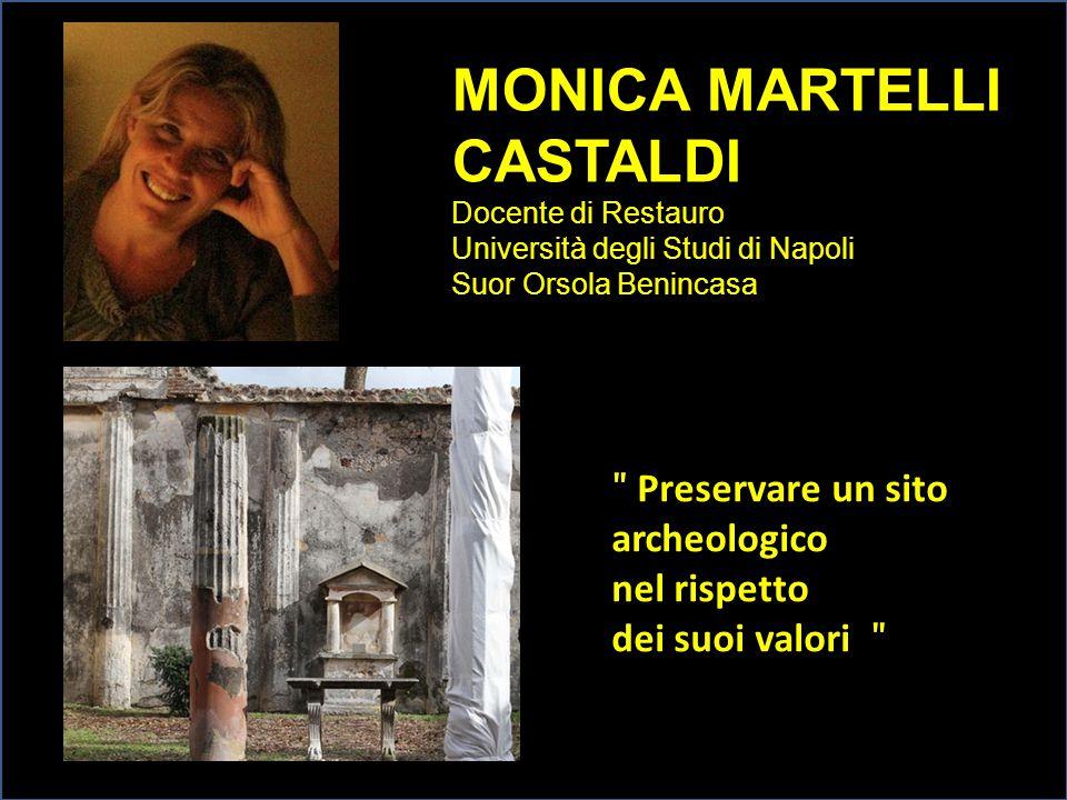 MONICA MARTELLI CASTALDI Docente di Restauro Università degli Studi di Napoli Suor Orsola Benincasa ʺ Preservare un sito archeologico nel rispetto dei
