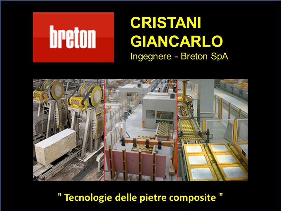 CRISTANI GIANCARLO Ingegnere - Breton SpA ʺ Tecnologie delle pietre composite ʺ