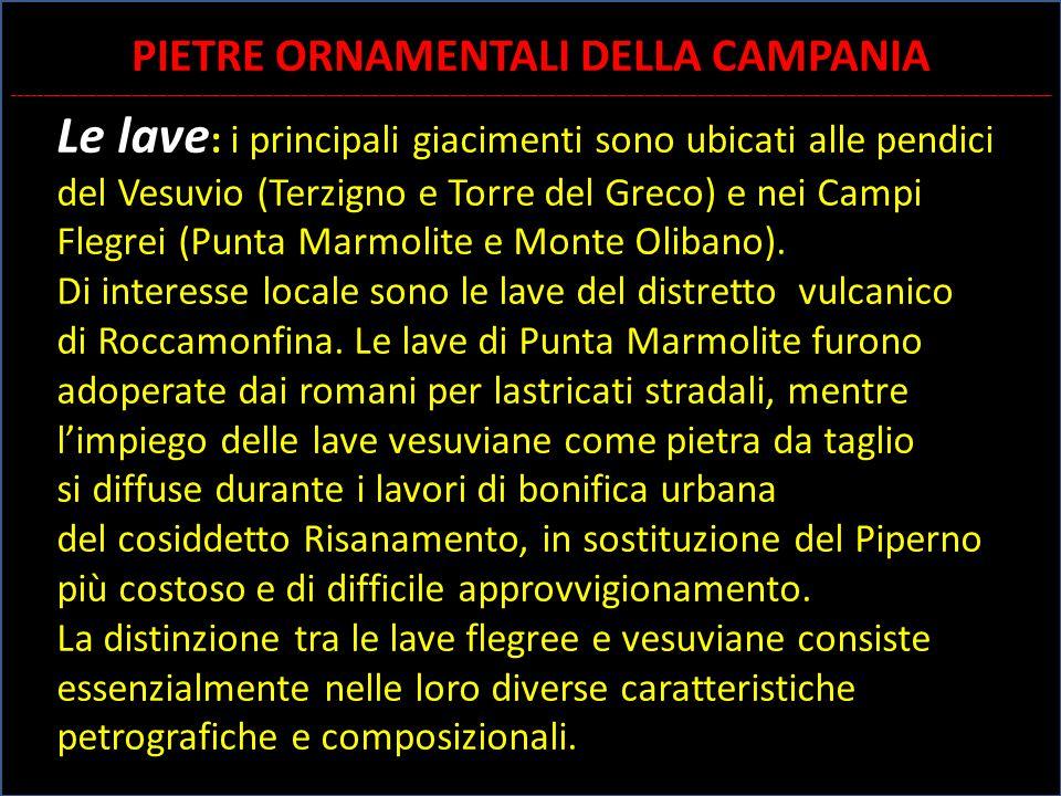 Le lave : i principali giacimenti sono ubicati alle pendici del Vesuvio (Terzigno e Torre del Greco) e nei Campi Flegrei (Punta Marmolite e Monte Olib