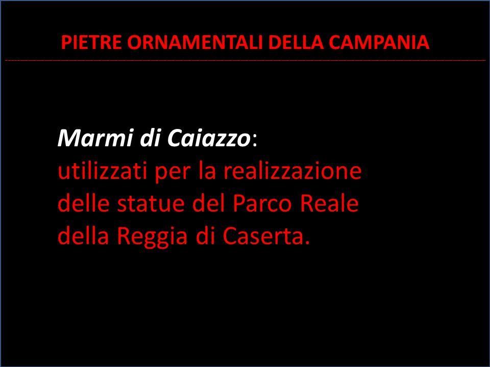 Marmi di Caiazzo: utilizzati per la realizzazione delle statue del Parco Reale della Reggia di Caserta.di Caserta. PIETRE ORNAMENTALI DELLA CAMPANIA _