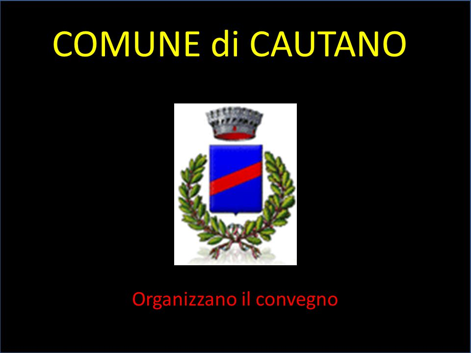 COMUNE di CAUTANO Organizzano il convegno