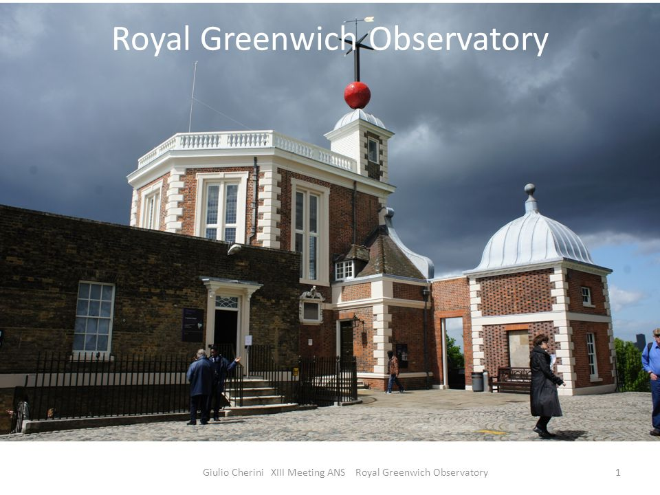 Royal Greenwich Observatory Giulio Cherini XIII Meeting ANS Royal Greenwich Observatory1