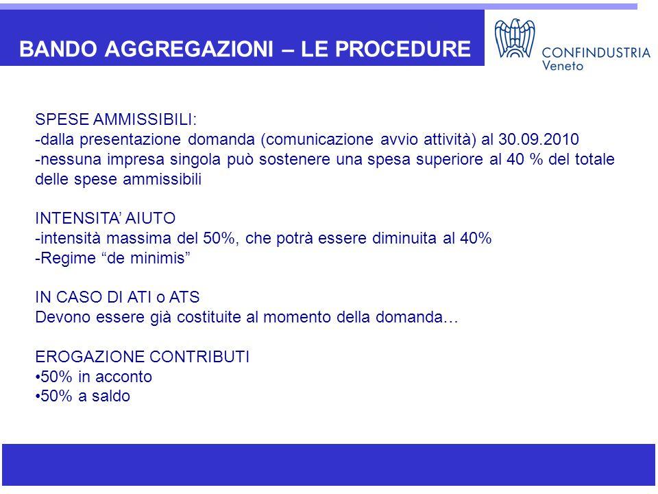 BANDO AGGREGAZIONI – LE PROCEDURE SPESE AMMISSIBILI: -dalla presentazione domanda (comunicazione avvio attività) al 30.09.2010 -nessuna impresa singol