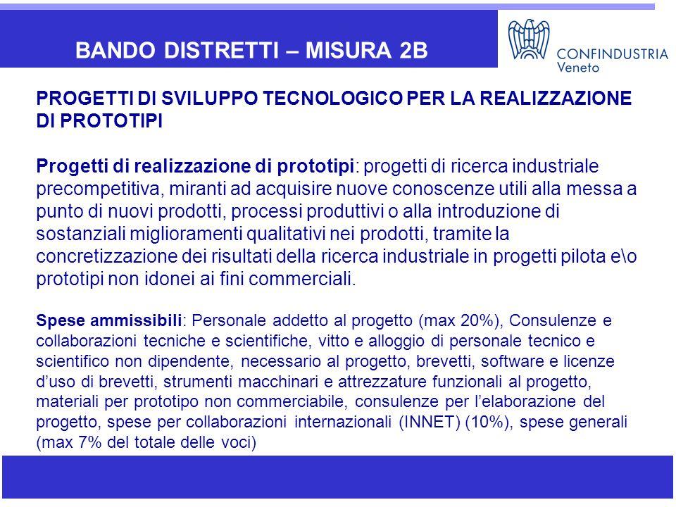 BANDO DISTRETTI – MISURA 2B PROGETTI DI SVILUPPO TECNOLOGICO PER LA REALIZZAZIONE DI PROTOTIPI Progetti di realizzazione di prototipi: progetti di ric
