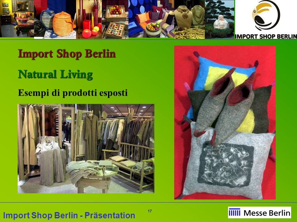 17 Import Shop Berlin - Präsentation Import Shop Berlin Natural Living Esempi di prodotti esposti