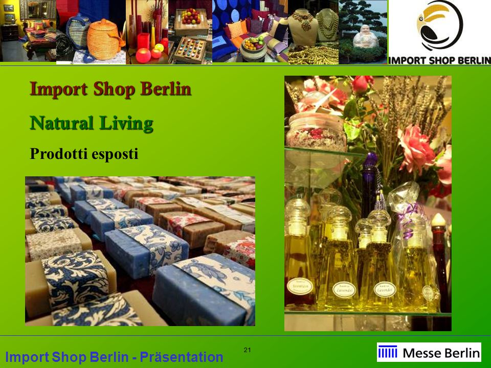 21 Import Shop Berlin - Präsentation Import Shop Berlin Natural Living Prodotti esposti
