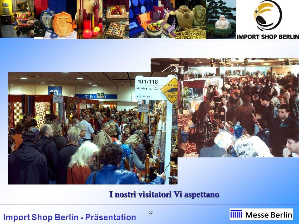 27 Import Shop Berlin - Präsentation I nostri visitatori Vi aspettano