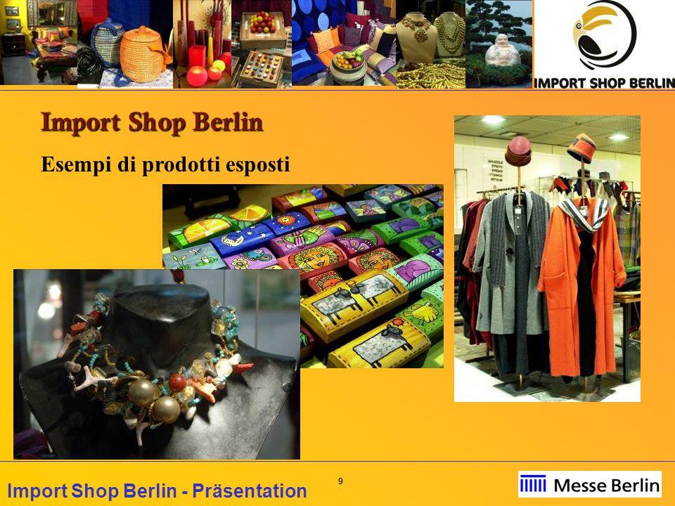 10 Import Shop Berlin - Präsentation Import Shop Berlin Esempi di prodotti esposti