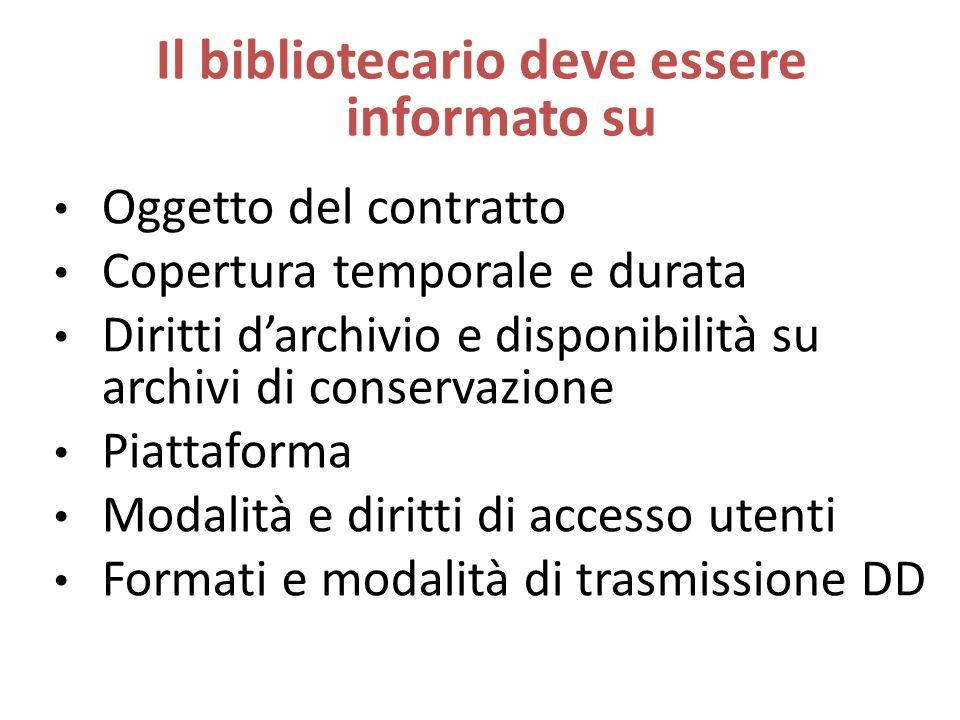 Oggetto del contratto Copertura temporale e durata Diritti d'archivio e disponibilità su archivi di conservazione Piattaforma Modalità e diritti di accesso utenti Formati e modalità di trasmissione DD Il bibliotecario deve essere informato su